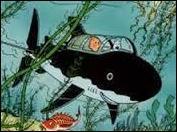 Dans quel album, Tintin fait-il une plongée dans un sous-marin en forme de requin ?