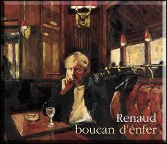 ''Docteur Renaud / Mister Renard'' : ''Renaud se méfie des pétards et du --------- qui rend idiot''