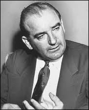 Sénateur américain, il mena dans les années 1950 ''la chasse aux sorcières'', une virulente campagne anticommuniste sous fond de guerre froide entre les deux puissances : URSS et États-Unis.