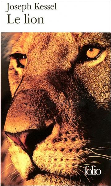 'Le Lion' est un roman de Joseph Kessel paru en 1958, qui raconte l'histoire 'd'amitié' entre une jeune fille et un lion. De quelle nationalité Joseph Kessel était-il ?