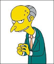 Quel est le mot de satisfaction murmuré par Mr. Burns lorsqu'il est content de lui ?
