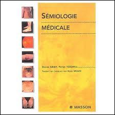 Savez-vous ce qu'est la  sémiologie médicale  ? C'est une partie de la médecine qui étudie