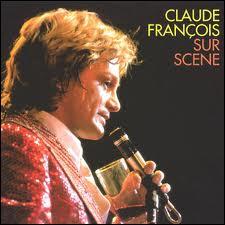 Pour le sautillant Claude François, qui a... les... . yeux... . bleus... . . ?