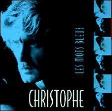 La chanson de Christophe  Les mots bleus  a été réadaptée avec succès en 1992 par...