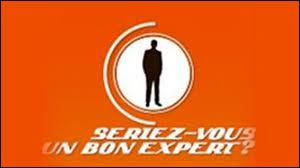 Qui présente   Seriez-vous un bon expert ?   ?