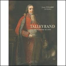 Talleyrand s'est enrichi en vendant des renseignements aux ennemis de Napoléon 1er :