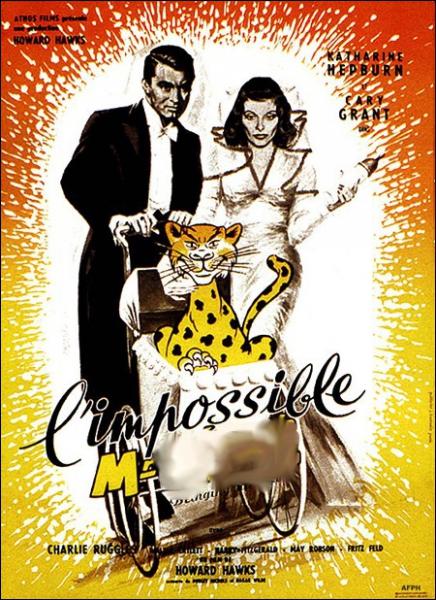 L'impossible Monsieur ... ... Film américain réalisé par Howard Hawks en 1938 avec Katharine Hepburn et Cary Grant.