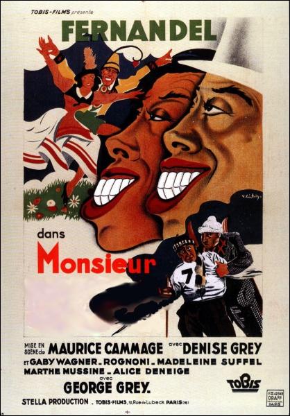 Monsieur ... ... Film français réalisé par Maurice Cammage en 1940 avec Fernandel et Denise Grey.