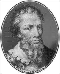 Pedro Cabral (1460-1526) découvrit en 1500 les côtes du...