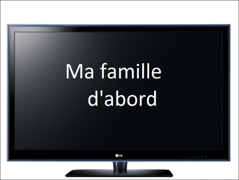 Sur quelles chaînes est diffusé  Ma famille d'abord  ?