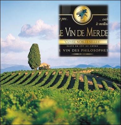Le pire cache le meilleur ! Dans quelle région viticole française, un viticulteur a osé baptiser une cuvée spéciale   Vin de Merde   ?