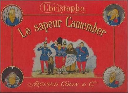 Quelle est la particularité du  Sapeur Camember , héros franc-comtois de l'une des premières BD françaises, créée par Georges Colomb alias  Christophe  en1890 ?