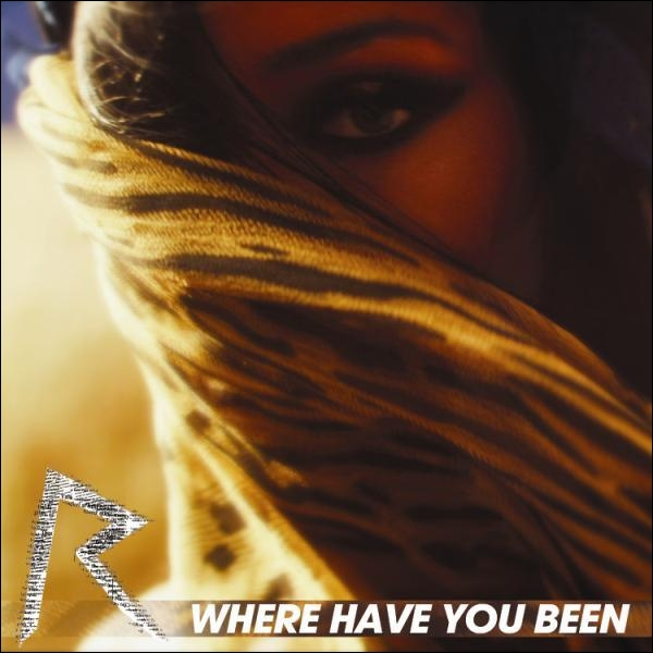 Rihanna - Where Have You Been :  I've been everywhere, man...