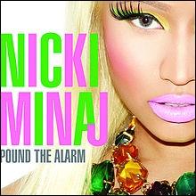 Nicki Minaj - Pound The Alarm :  Doe, what I gotta do to show these girls that I own 'em...