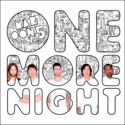 Maroon 5 - One More Night :  So I cross my heart and I hope to die...