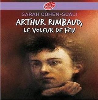 «Arthur Rimbaud, le voleur de feu»