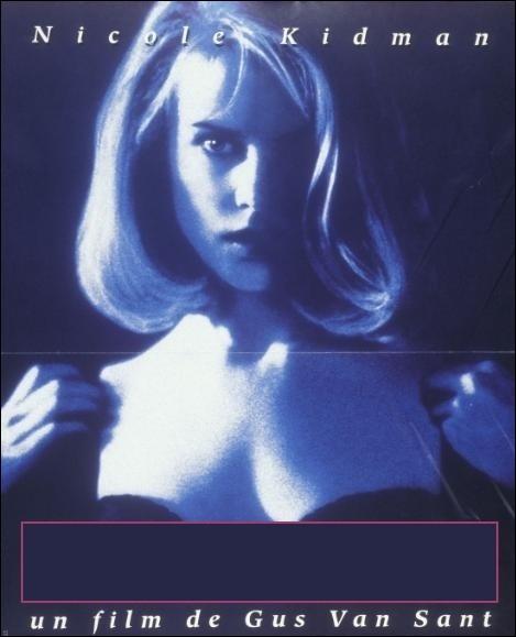 Nicole Kidman joue de son image sexy dans ce film au titre évocateur... Mais ne vous excitez pas trop, c'est juste pour un thriller réalisé par Gus Van Sant, et pas pour un porno !