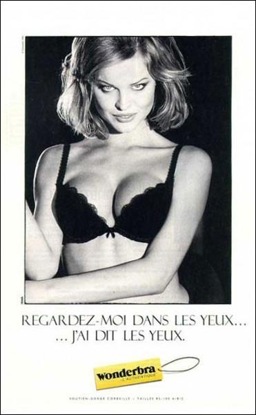Vous souvenez-vous de cette pub pour les soutiens-gorge Wonderbra, avec ce slogan si amusant  Regardez-moi dans les yeux . Qui était le mannequin vedette ?