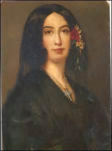 Je suis née le 1er juillet 1804 à Paris et décède (d'une occlusion intestinale) le 8 juin 1876 dans la commune de Nohant-Vic (Indre). Femme de lettres, je fais scandale par le nombre de mes amants comme Frédéric Chopin ou Alfred de Musset. Mon œuvre est très abondante comme  La Marquise  ou  Mademoiselle de la Quintinie , qui suis-je ?
