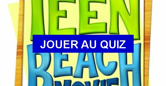Quizz 'Alex and Co' et 'Teen Beach' - Quiz Series tele