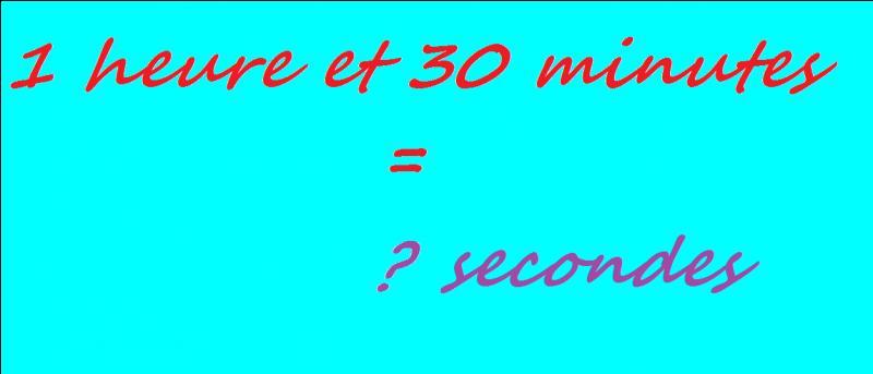 À combien de secondes correspondent 1 heure et 30 minutes ?