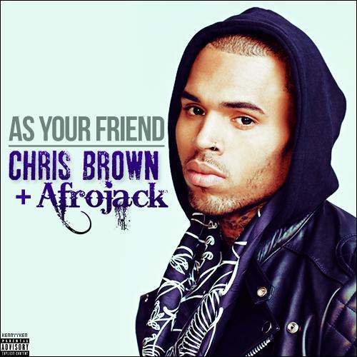 Afrojack et Chris Brown ont chanté  As your friend , si on le tradurait en français, cela signifierai ____________.