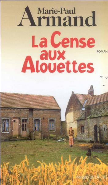 Dans quelle région, qui est aussi la sienne, se situent les romans de Marie-Paul Armand, auteur de  La Cense aux alouettes , paru en 1997 ?