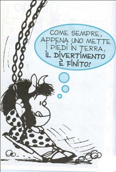 Notre Mafalda italienne constate quelque chose que les enfants mettent du temps à réaliser. Que pense-t-elle en arrêtant de se balancer dans son hamac ? (un petit effort ! l'italien est accessible ! )