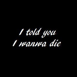 Qui a interprété  I told you I wanna die  ?