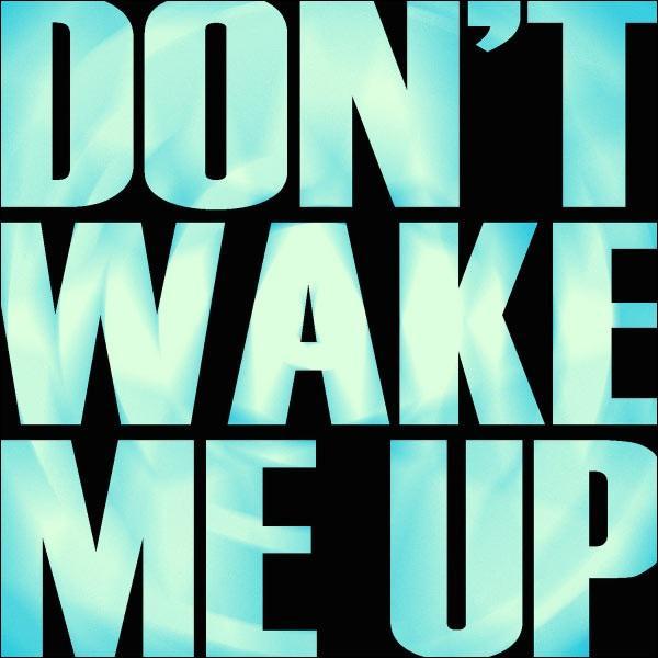 Si je vous dis  Don't Wake Me Up , vous vous précipitez pour cliquer sur ? (attention à ne pas trop vous précipiter ! )