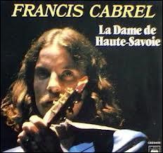 De quelle chanson de Francis Cabrel sont extraites ces paroles :  Je vais bien finir par l'avoir cette danseuse ridicule/ Est-ce que ce monde est sérieux ?  .
