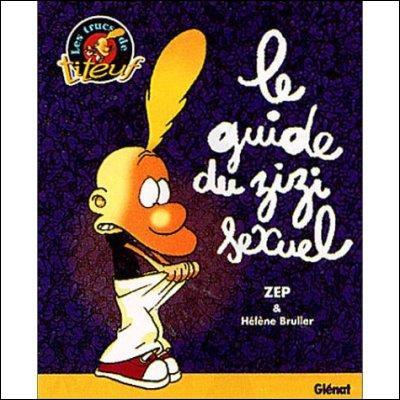 Côté littérature, on a Titeuf et son  guide du zizi sexuel . Cochez l'information fausse à propos de la BD  Titeuf .