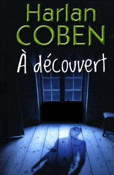 Qui est le narrateur du livre  A découvert  de Harlan Coben ?