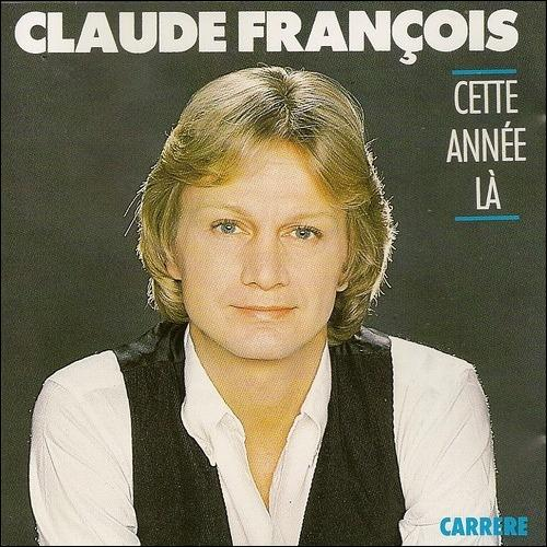 Claude François nous chantait   Cette année-là .....