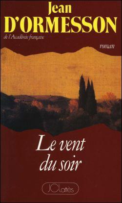 Jean d'Ormesson est l'auteur d'une trilogie dont le premier tome s'intitule  Le vent du soir  et le troisième  Le bonheur à San Miniato . Quel est le titre du deuxième volume ?