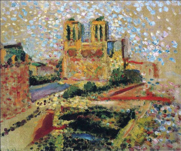 A quel peintre, précurseur du fauvisme, doit-on  Notre-Dame , réalisée vers 1902 ?