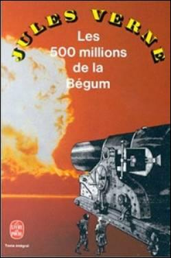 Les 500 000 000 de la Bégum  est un roman d'anticipation et d'espionnage de Jules Verne.