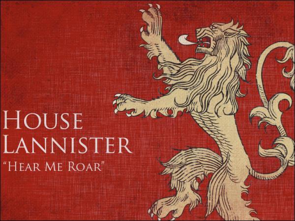 """La Maison Lannister possède deux devises. La première est Hear me roar, ce qui signifie """"Entends-moi rugir"""". Quelle est la deuxième, qui s'avère d'ailleurs plutôt être un dicton populaire ?"""