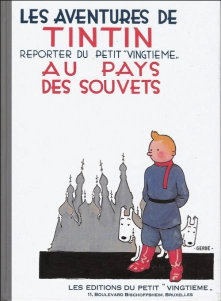 1930 est décidément un grand cru : goulags en Sibérie et premier album des aventures de Tintin. Où se déroule-t-il ? Je le vous donne Émile... (La couverture comporte des erreurs : À vos marques ! Prêts ? Cochez ! )