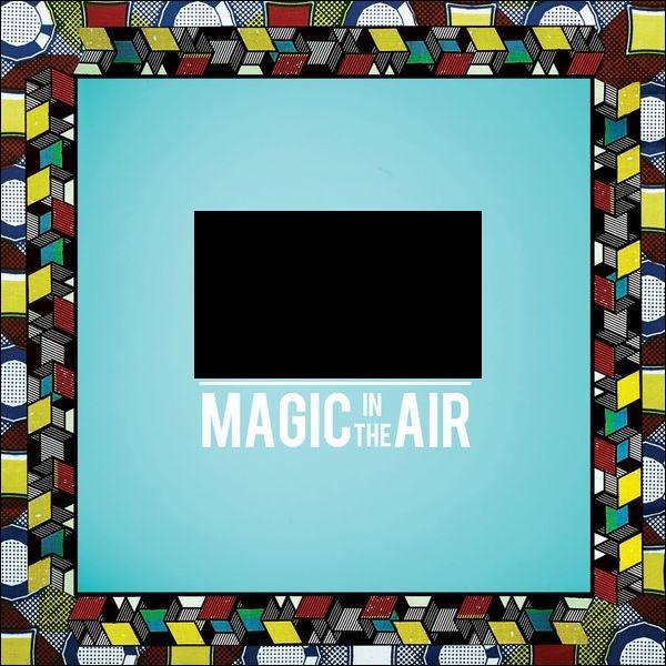 """Qui a chanté """"Magic In The Air"""" ?"""