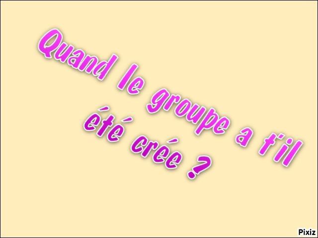 Quand le groupe a-t-il été créé ?