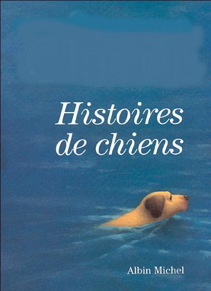 """Qui a écrit """"Histoires de chiens"""" ?"""