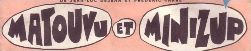 """En 1967, dans la série d'animation """"Minizup et Matouvu"""", qui est Minizup ?"""