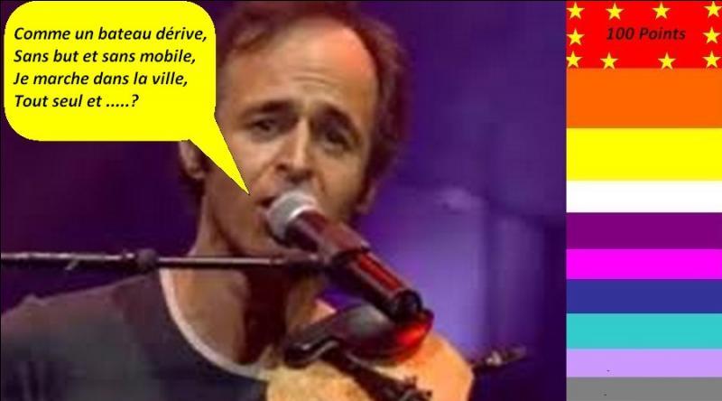 """Pour 100 points, en 1985, Jean-Jacques Goldman nous chante """"Je marche seul"""". Quelle est la bonne parole de la chanson ?"""