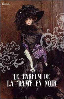 """Qui a écrit """"Le parfum de la dame en noir"""" ?"""