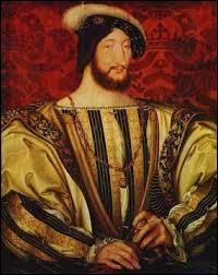 Le Roi François 1er a régné en France avant le roi Henri IV.