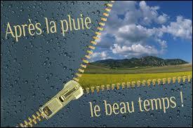 """Que signifie l'expression """"Après la pluie, le beau temps"""" ?"""