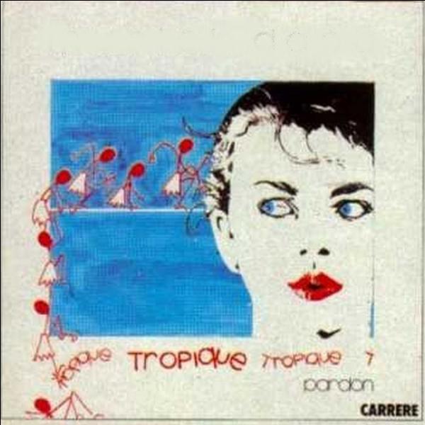 """Qui chante en 1986 le titre """"Tropique"""" ?"""