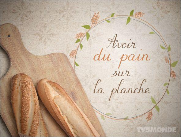 """""""Avoir du pain sur la planche"""" veut dire :"""