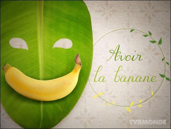 """Quand """"on a la banane"""", c'est :"""